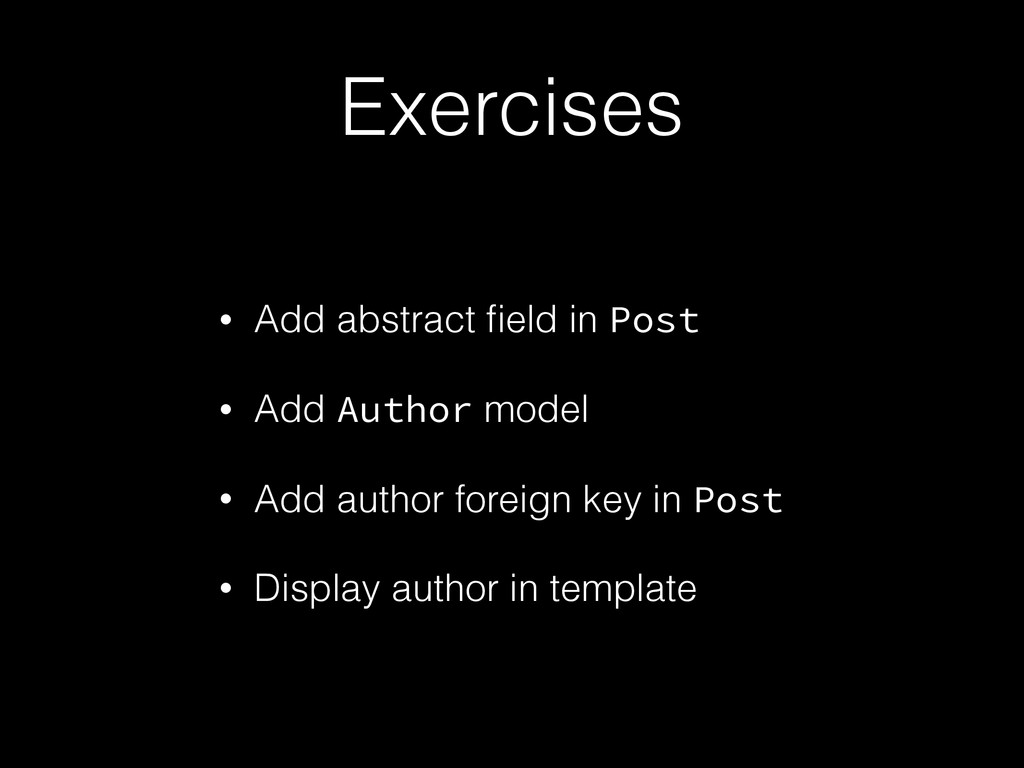 Exercises • Add abstract field in Post • Add Aut...