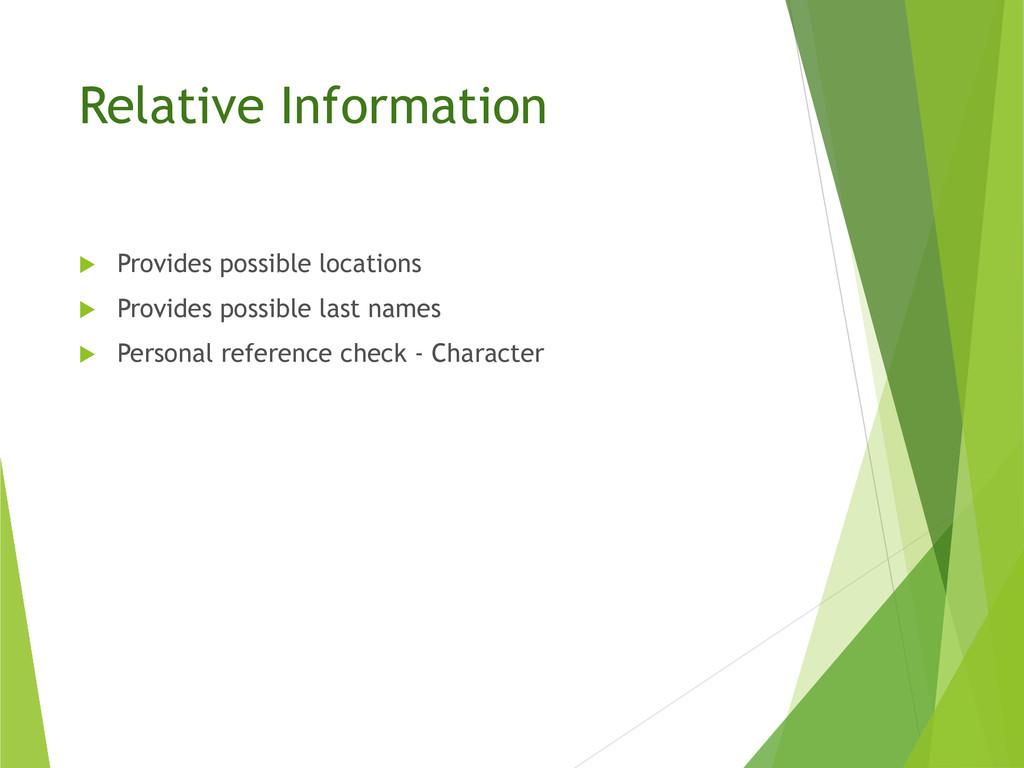 Relative Information  Provides possible locati...
