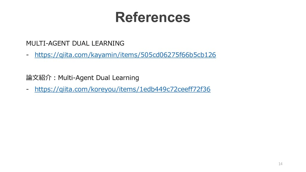 14 References MULTI-AGENT DUAL LEARNING - https...
