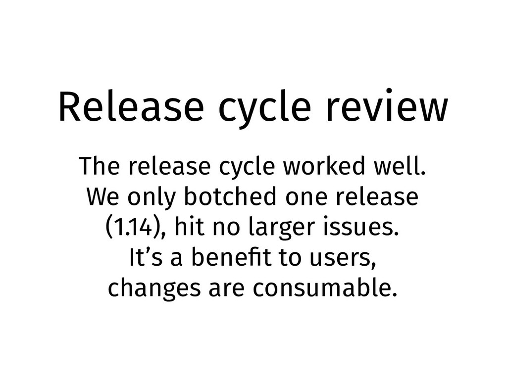 Release cycle review The release cycle worked w...