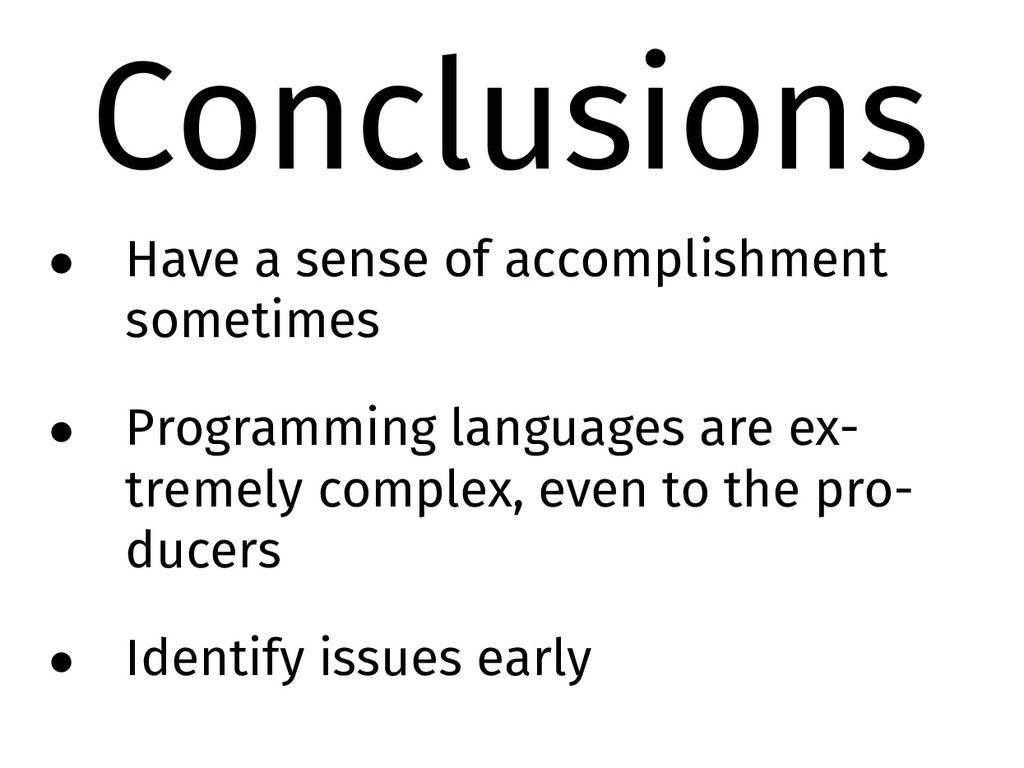 Conclusions • Have a sense of accomplishment so...