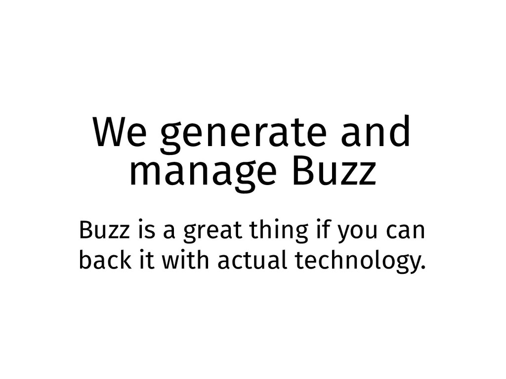 We generate and manage Buzz Buzz is a great thi...