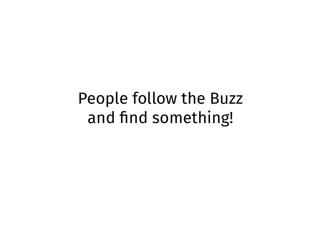 People follow the Buzz and find something!