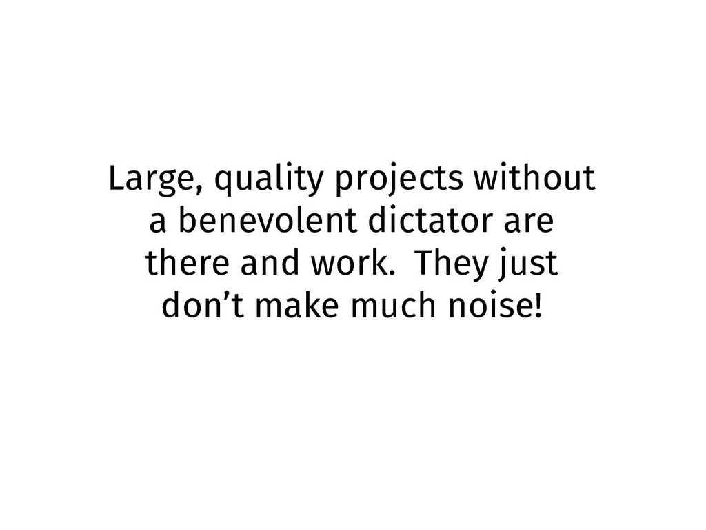 Large, quality projects without a benevolent di...