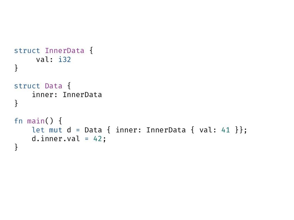 struct InnerData { val: i32 } struct Data { inn...