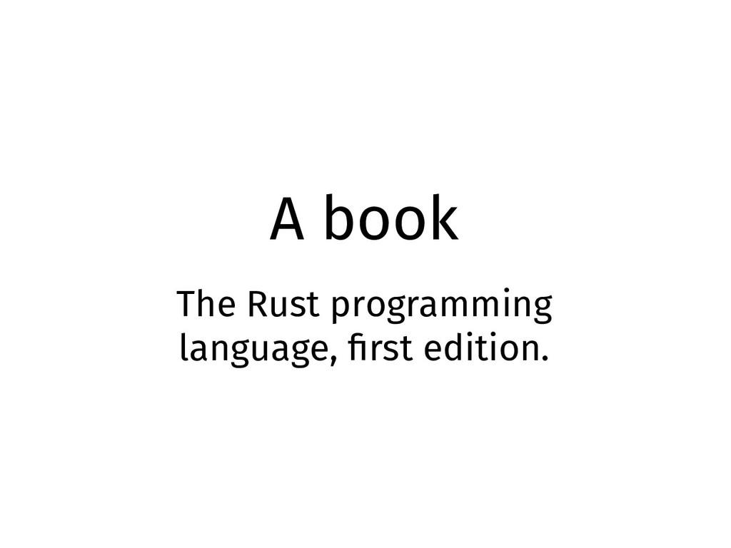 A book The Rust programming language, first edi...
