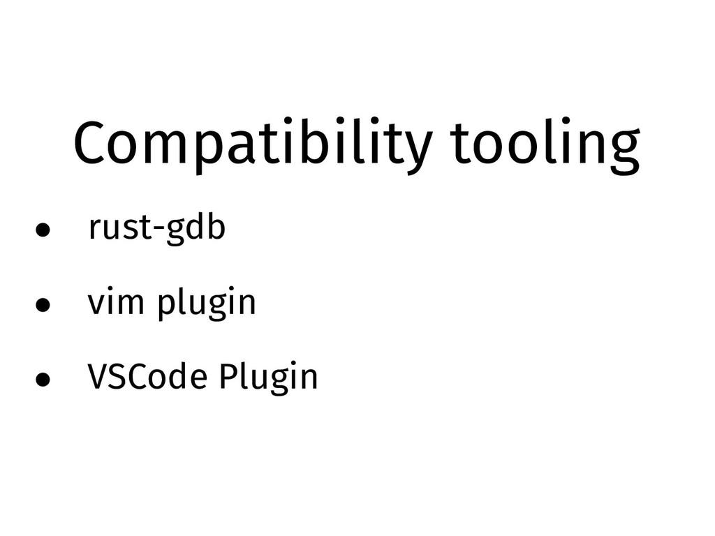 Compatibility tooling • rust-gdb • vim plugin •...