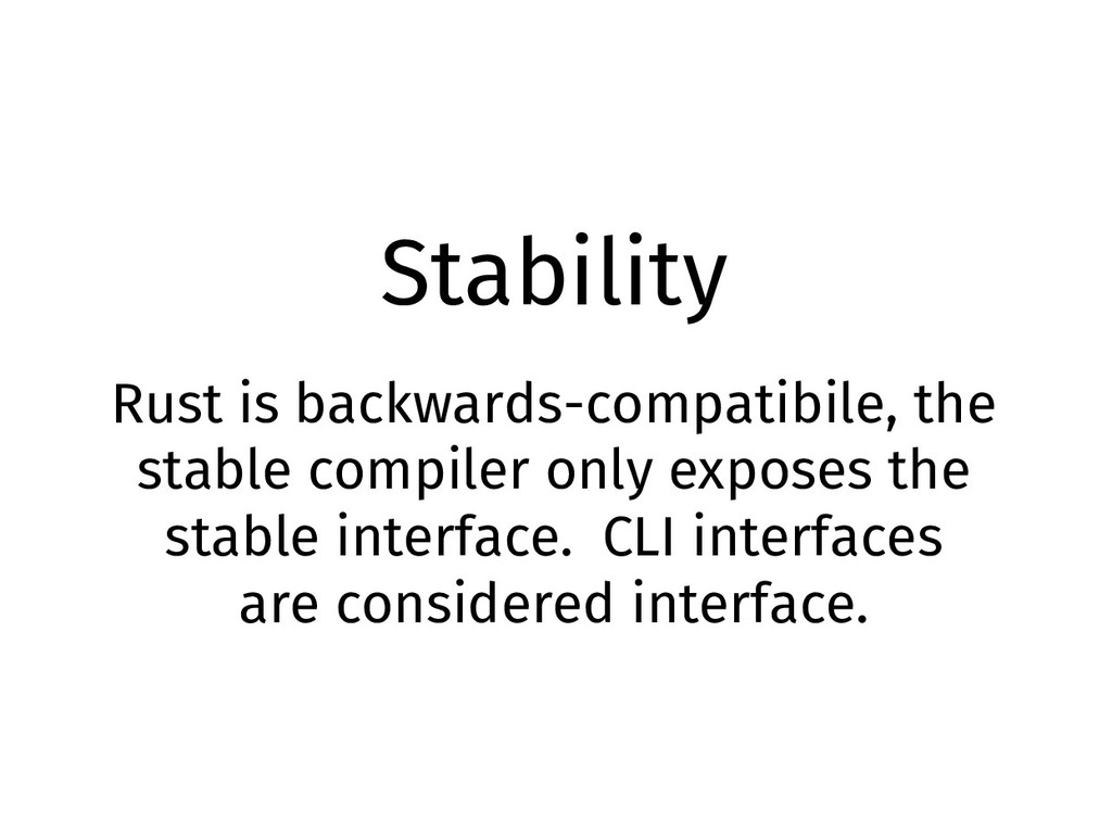 Stability Rust is backwards-compatibile, the st...