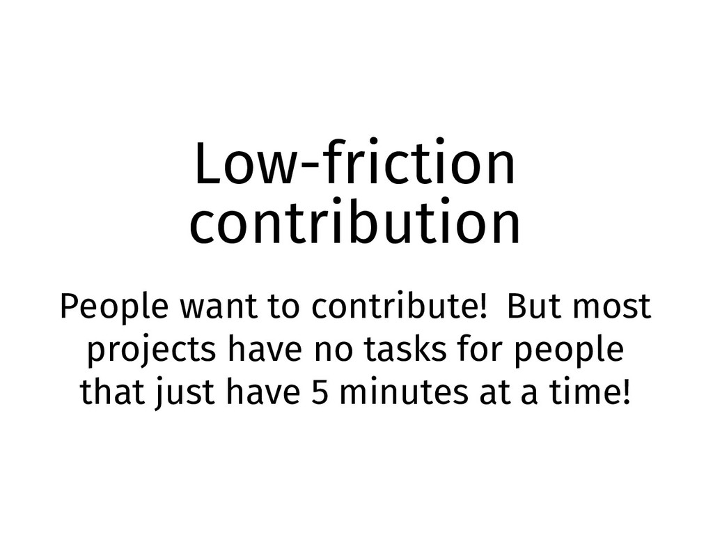 Low-friction contribution People want to contri...