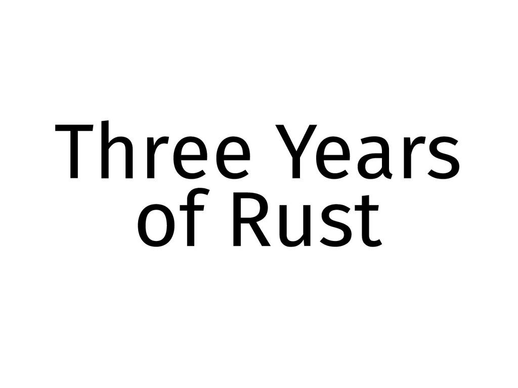 Three Years of Rust