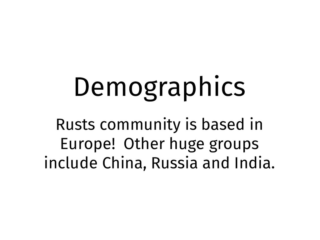 Demographics Rusts community is based in Europe...