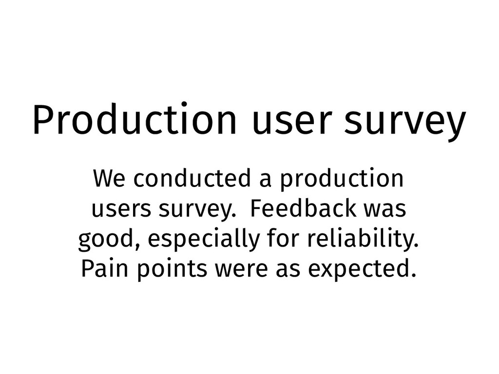 Production user survey We conducted a productio...
