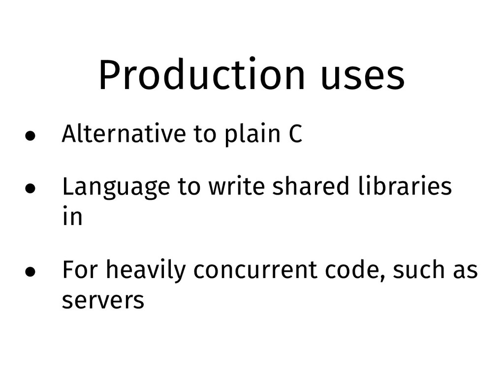 Production uses • Alternative to plain C • Lang...