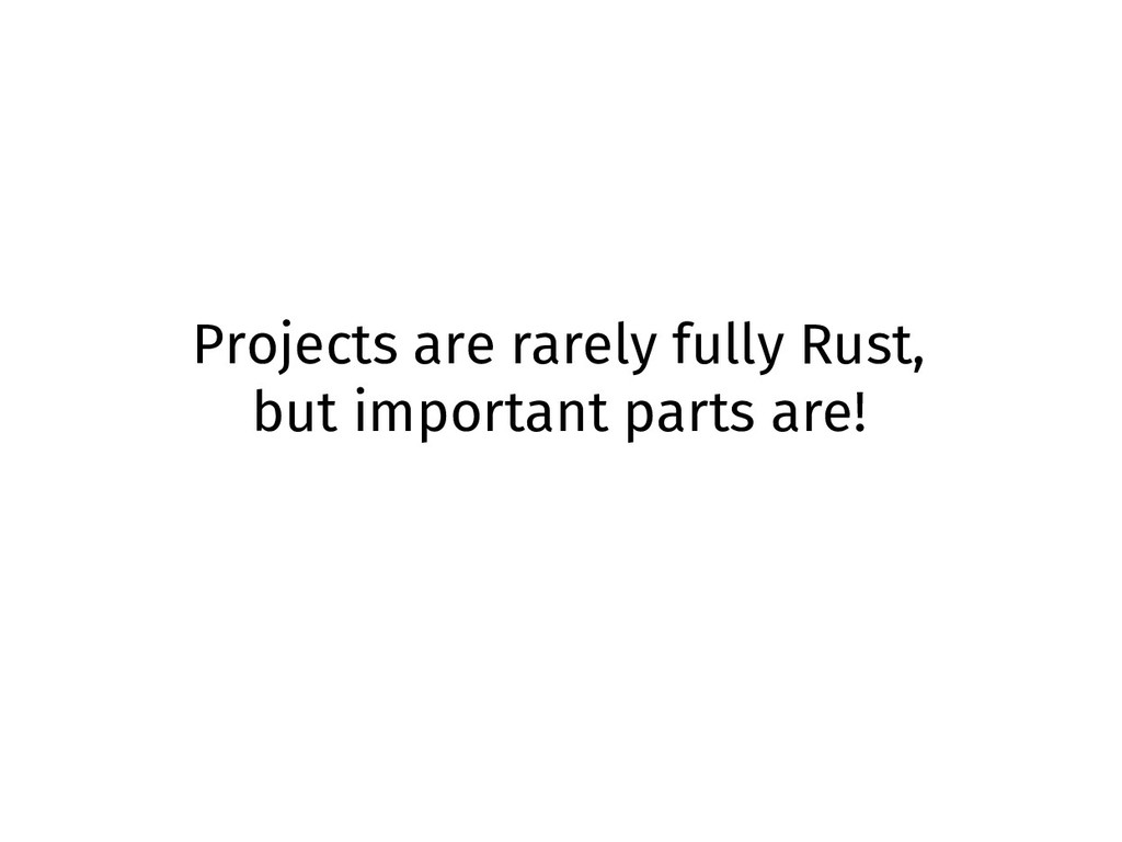Projects are rarely fully Rust, but important p...