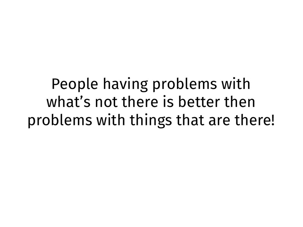 People having problems with what's not there is...