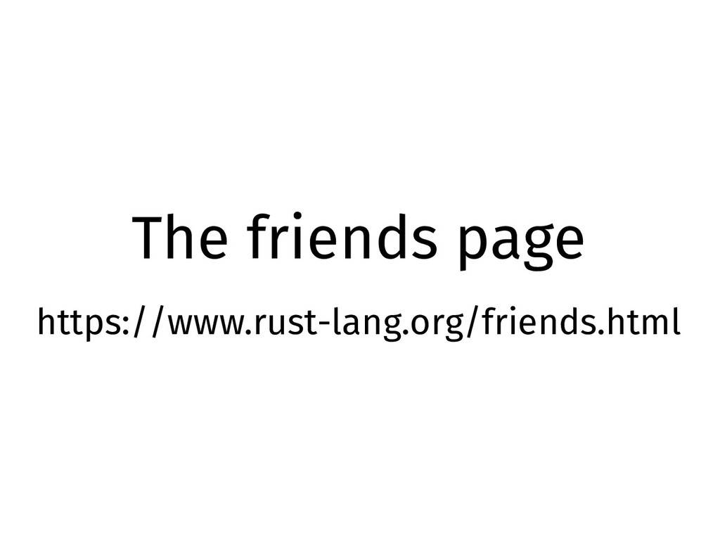 The friends page https://www.rust-lang.org/frie...