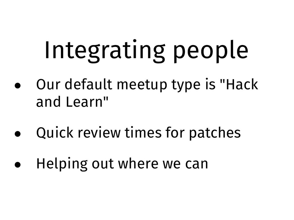 Integrating people • Our default meetup type is...