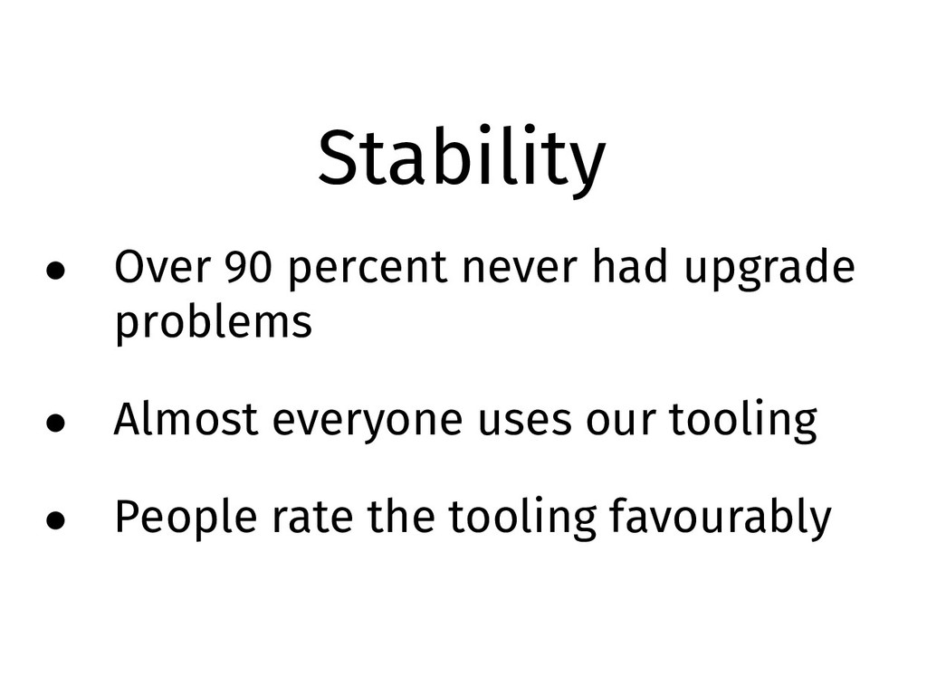 Stability • Over 90 percent never had upgrade p...