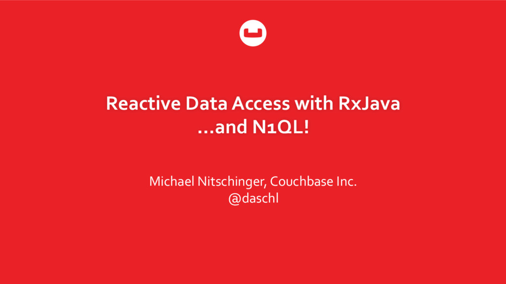 Reactive Data Access with RxJava …and N1QL! Mic...