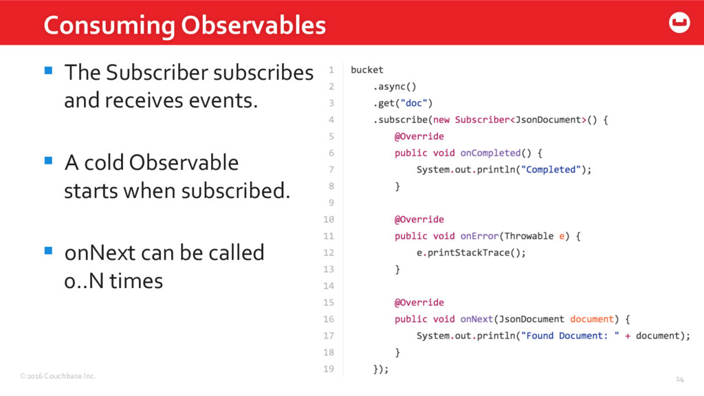 ©2016 Couchbase Inc. 14 Consuming Observables 1...