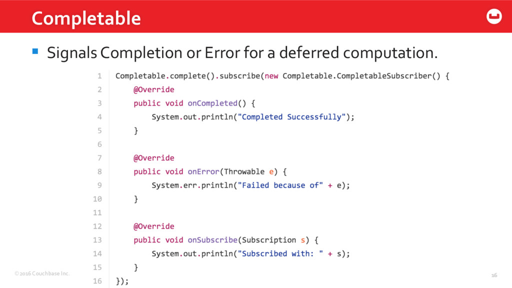 ©2016 Couchbase Inc. 16 Completable 16 § Signa...