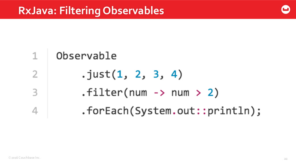 ©2016 Couchbase Inc. 22 RxJava: Filtering Obser...
