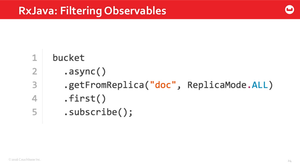©2016 Couchbase Inc. 24 RxJava: Filtering Obser...