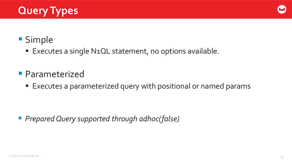 ©2016 Couchbase Inc. 33 §Simple § Executes a ...
