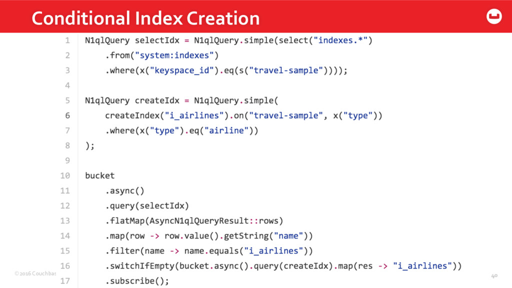 ©2016 Couchbase Inc. 40 Conditional Index Creat...