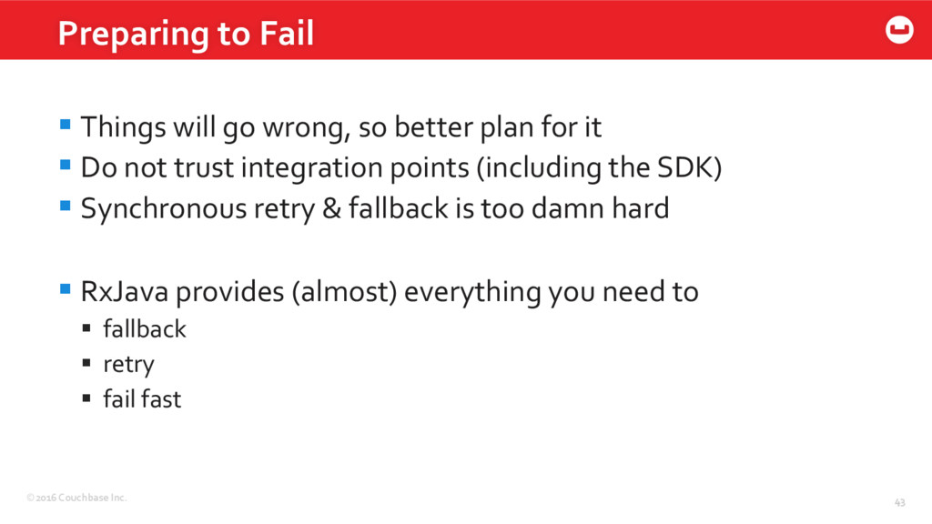 ©2016 Couchbase Inc. 43 §Things will go wrong,...