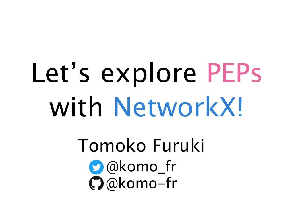 Let's explore PEPs with NetworkX! Tomoko Furuki...