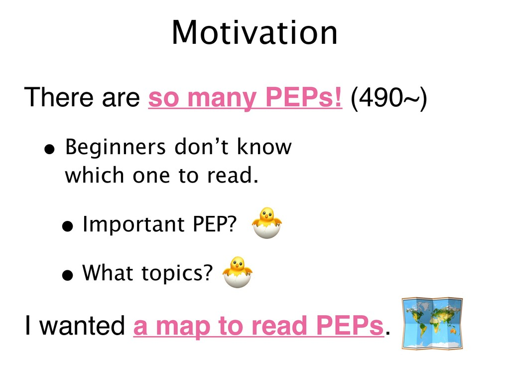 Motivation There are so many PEPs! (490~) • Beg...