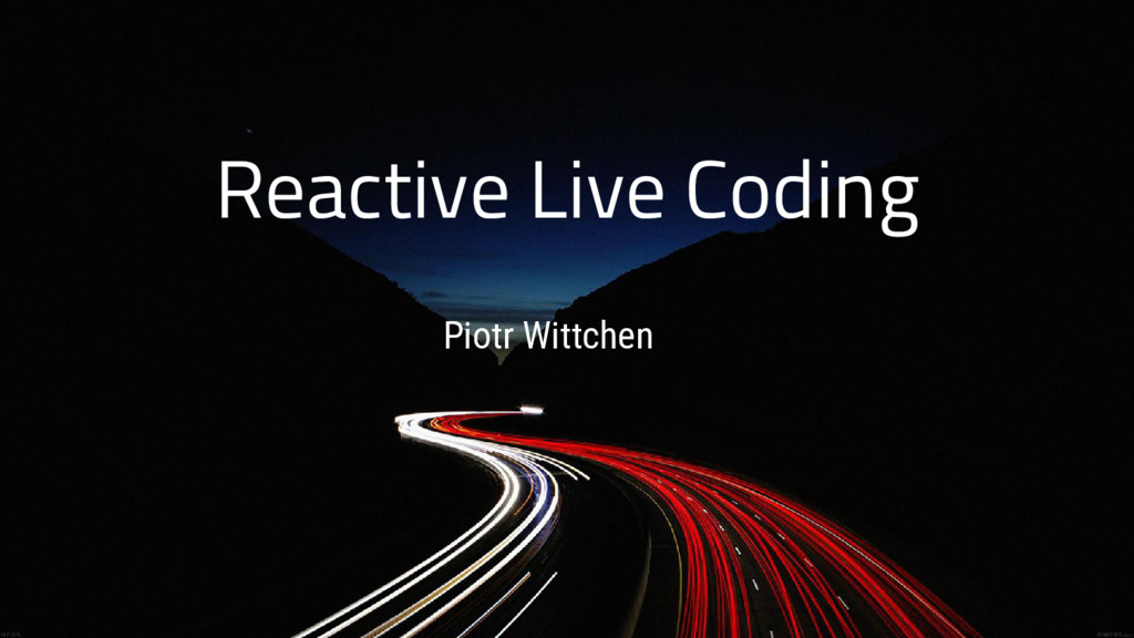 Reactive Live Coding Piotr Wittchen