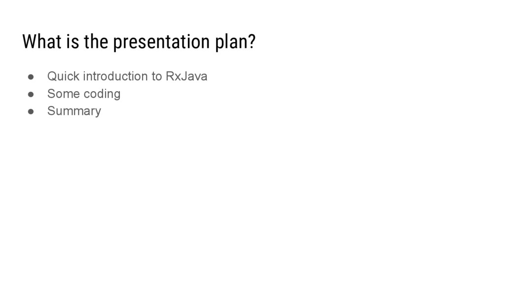 What is the presentation plan? ● Quick introduc...