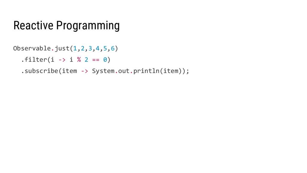 Reactive Programming Observable.just(1,2,3,4,5,...