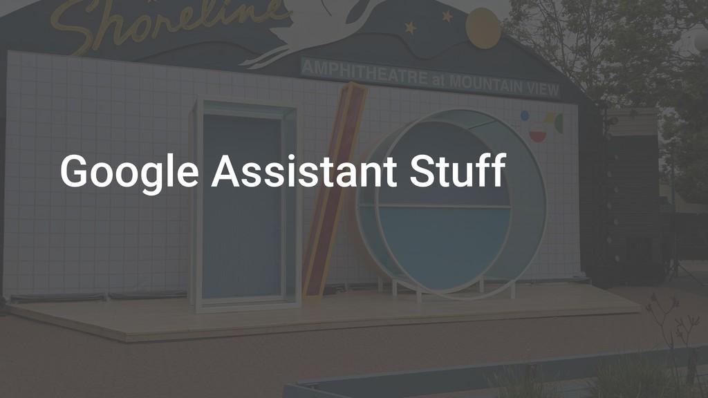 Google Assistant Stuff
