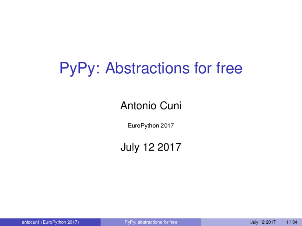 PyPy: Abstractions for free Antonio Cuni EuroPy...