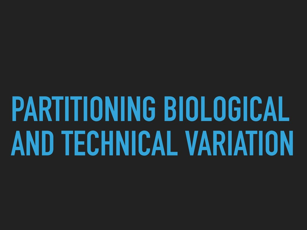 PARTITIONING BIOLOGICAL AND TECHNICAL VARIATION