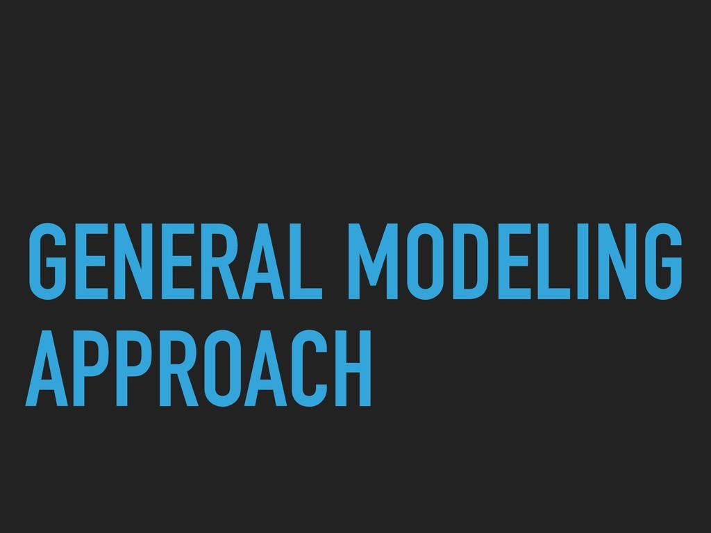 GENERAL MODELING APPROACH