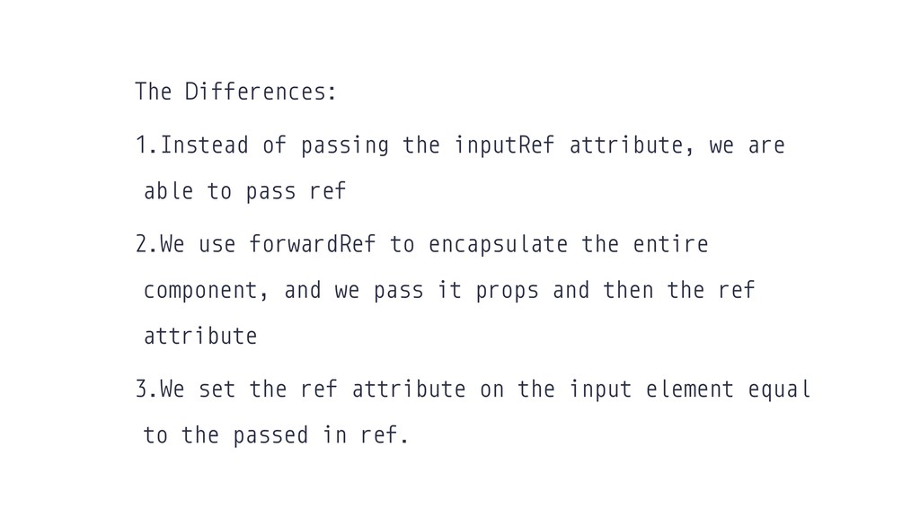 The Differences: 1.Instead of passing the input...