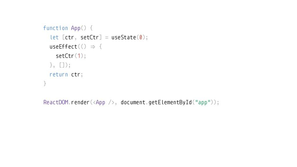 function App() { let [ctr, setCtr] = useState(0...
