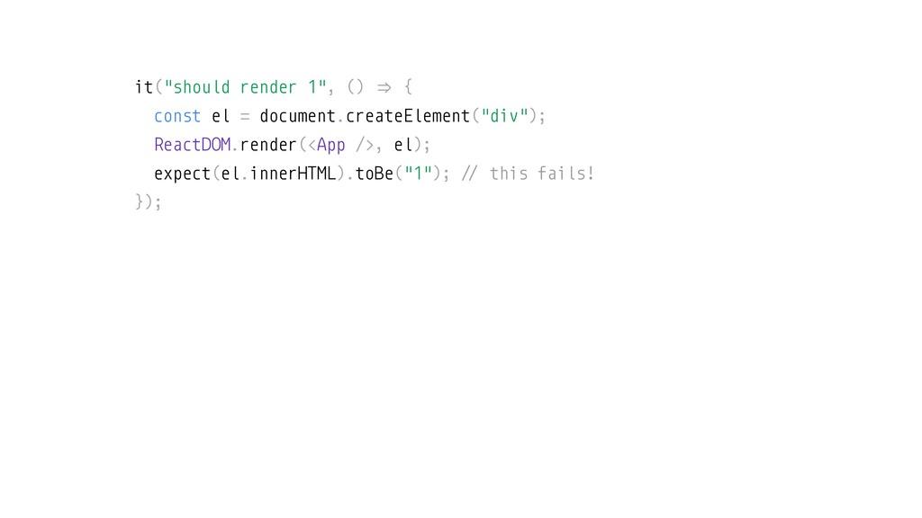 "it(""should render 1"", () ""# { const el = docume..."