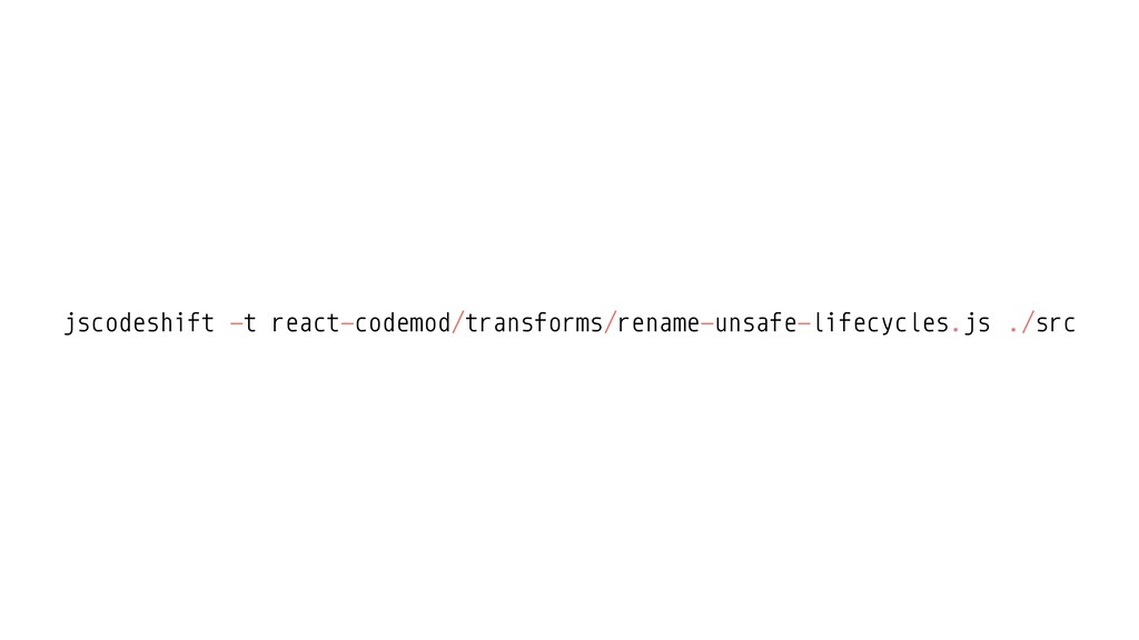 jscodeshift ./src -t react-codemod/transforms/r...