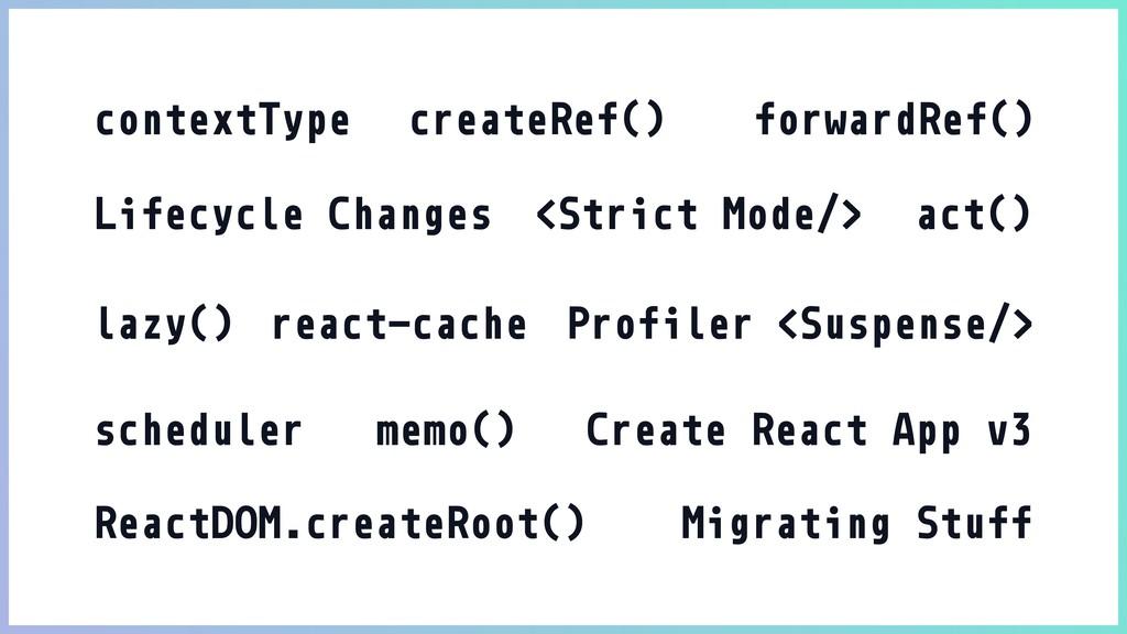 contextType createRef() forwardRef() Lifecycle ...