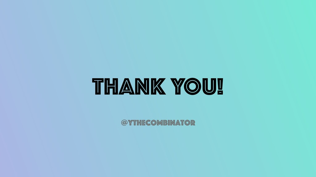 THANK YOU! @ythecombinator