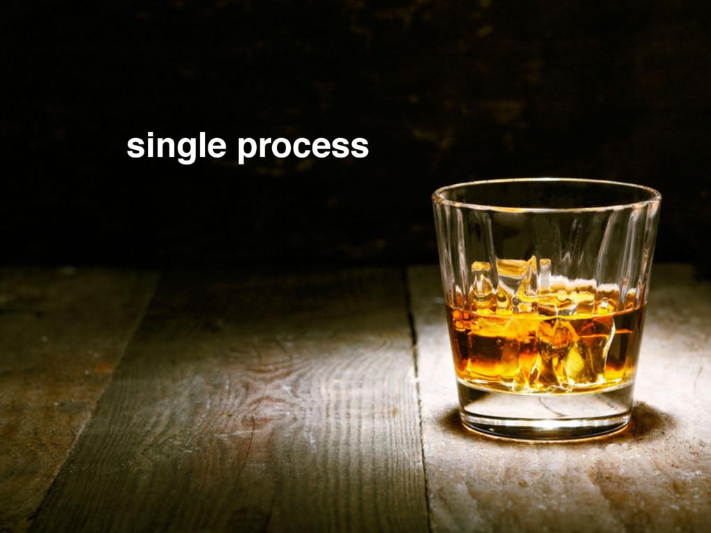 single process