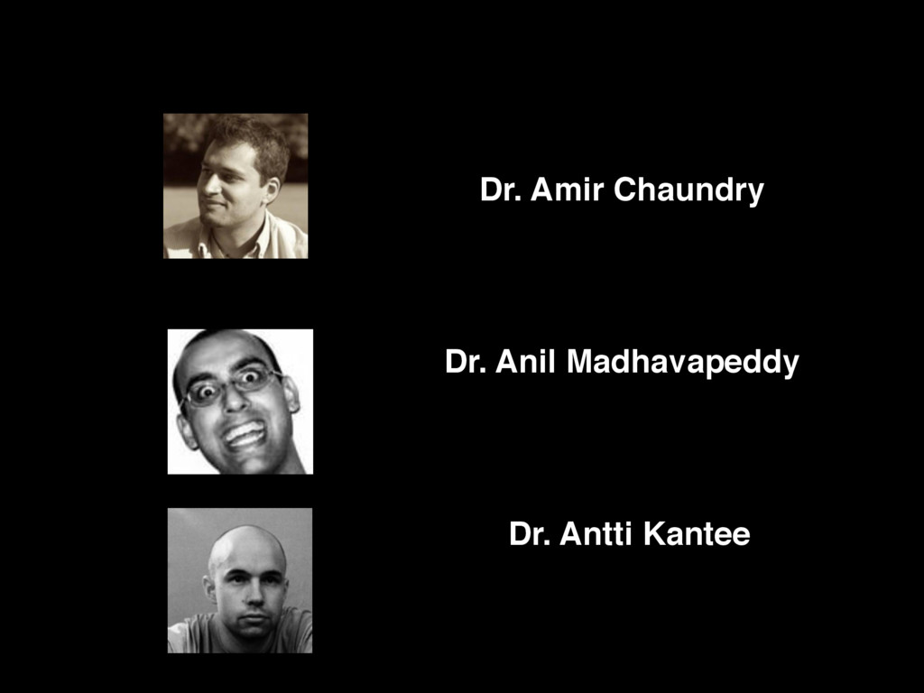 Dr. Amir Chaundry Dr. Antti Kantee Dr. Anil Mad...
