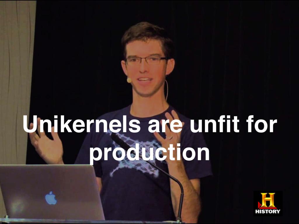 Unikernels are unfit for production