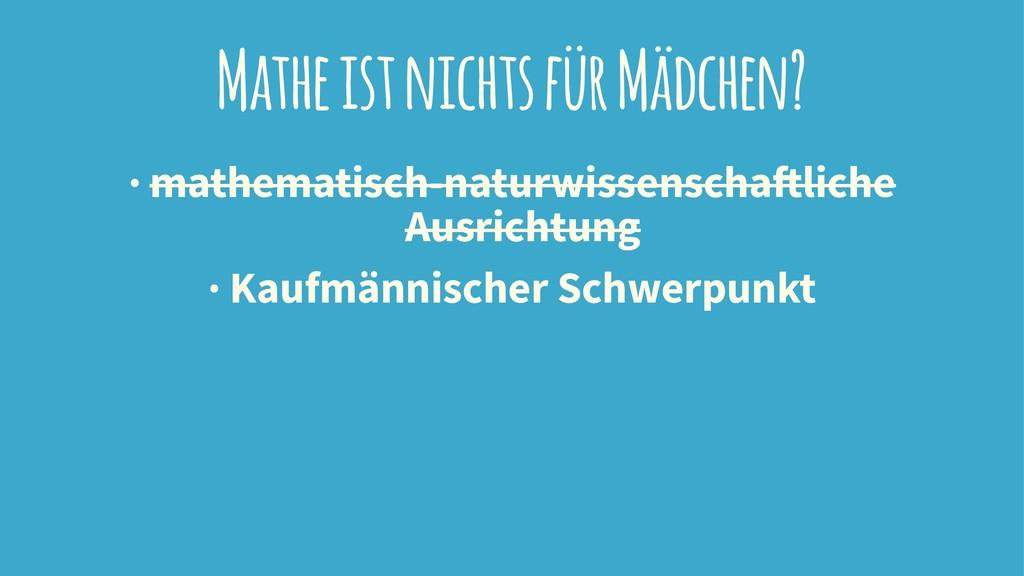 Mathe ist nichts für Mädchen? · mathematisch-na...
