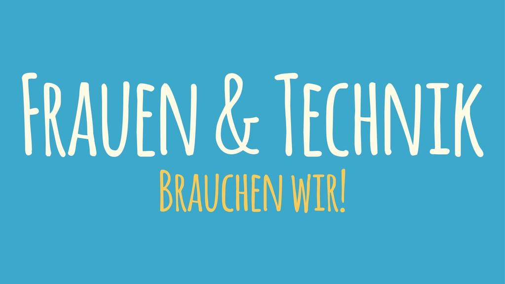 Frauen & Technik Brauchen wir!